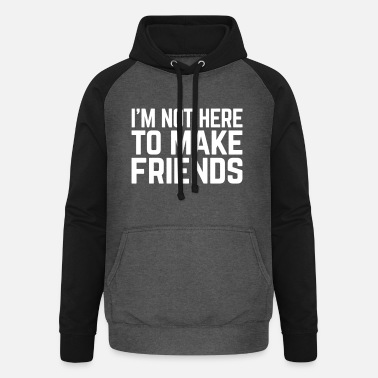 Quotes Make Friends Funny Quote - Unisex Baseball Hoodie