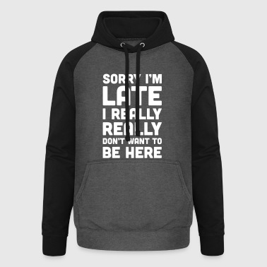 Don't Want To Be Here Funny Quote - Unisex Baseball Hoodie