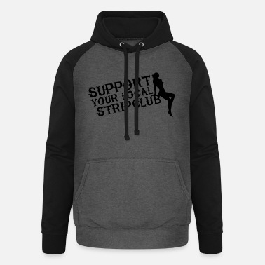 Strip Support your local strip club - Unisex Baseball Hoodie