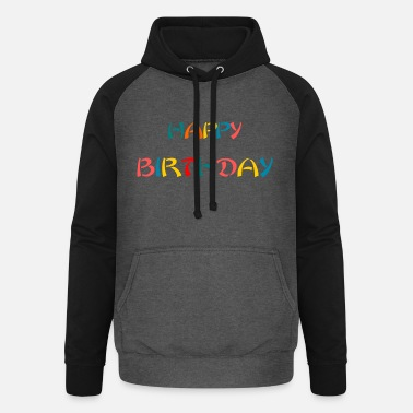 Happy Birthday HAPPY BIRTHDAY. HAPPY BIRTHDAY. ANNIVERSARY. - Unisex Baseball Hoodie