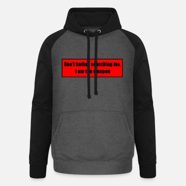 Clubbers Don't Bother Searching Me - I Am The Weapon - Unisex Baseball Hoodie
