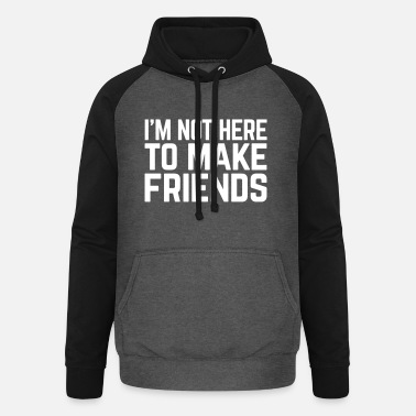 Funny Quotes Make Friends Funny Quote - Unisex Baseball Hoodie