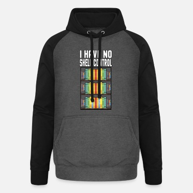 Control I have no shelf control book shelf reading gift - Unisex Baseball Hoodie