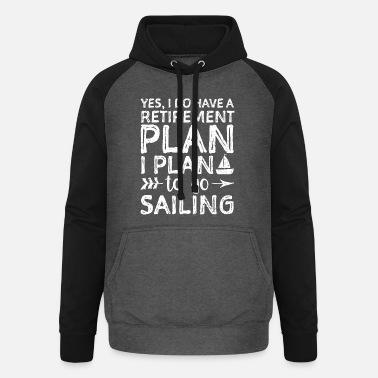 Let Yes I Do Have A Retirement Plan I Plan To Go Saili - Unisex Baseball Hoodie