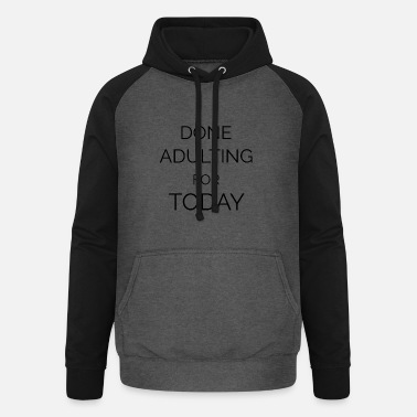 done adulting for today quote - Unisex Baseball Hoodie