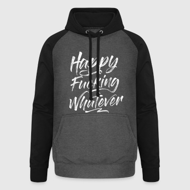 HAPPY FUCKING WHATEVER - Unisex Baseball Hoodie