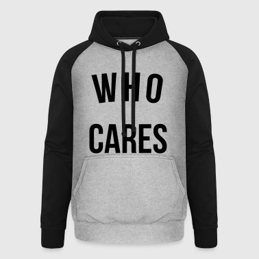 Who Cares Funny Quote - Unisex Baseball Hoodie