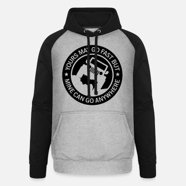 Yours may go fast but mine can go anywhere - Unisex Baseball Hoodie