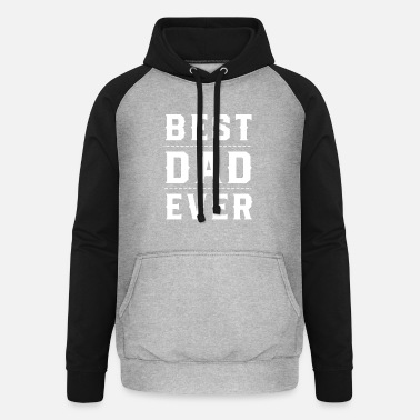 Best Dad Ever Best Dad Ever - Unisex Baseball Hoodie