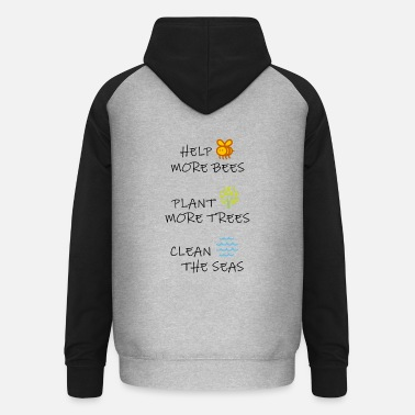 Help more bees - Plant more trees - Clean the seas - Unisex Baseball Hoodie
