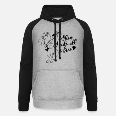 Horse Fan When I ride all is - Unisex Baseball Hoodie
