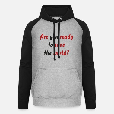 Are you ready to save the world? - Unisex Baseball Hoodie