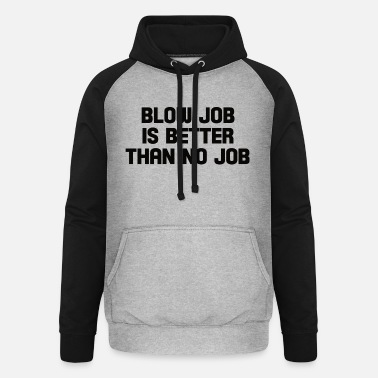 Job blow job is better than no job - Unisex Baseball Hoodie