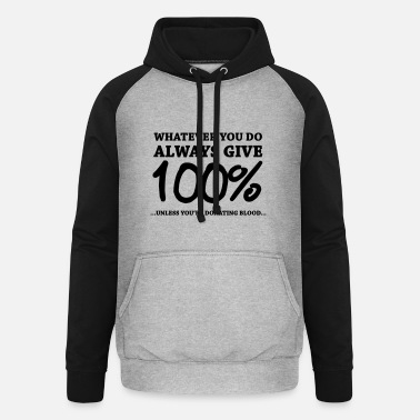 Funny Saying Always give 100 unless you're donating blood - Unisex Baseball Hoodie