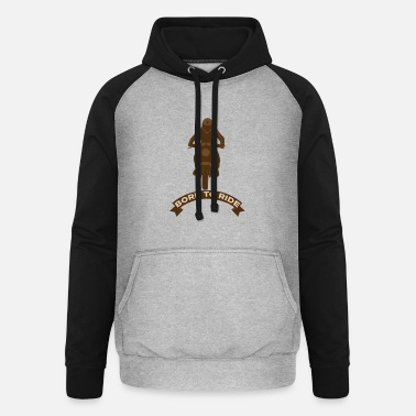 BORN TO RIDE - Unisex Baseball Hoodie