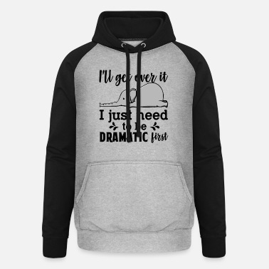 Ill I'll Get Over It Just Need To Be Dramatic First - Unisex Baseball Hoodie