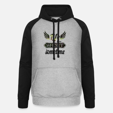 Life is too short for sometime - color - Unisex Baseball Hoodie
