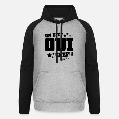 Oui On dit oui chef - Sweat à capuche baseball unisexe