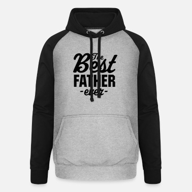 The Best Father Ever - Unisex Baseball Hoodie