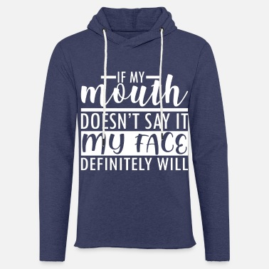 Mouth if my mouth doesnt say it my face definitely will - Unisex Sweatshirt Hoodie