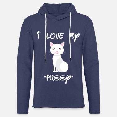 I love my Pussy Pussycat cat shirt - Unisex Sweatshirt Hoodie