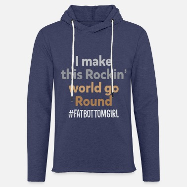 Fat I Make This Rockin 'World Go Round Fat Bottom Girl - Unisex Sweatshirt Hoodie