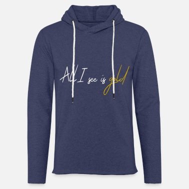 All I see is gold. (White) - Unisex Sweatshirt Hoodie
