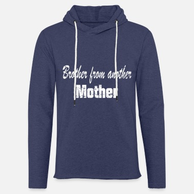 Brother From Another Mother Brother from another mother - Light Unisex Sweatshirt Hoodie