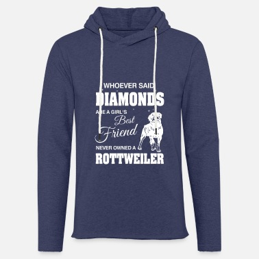 Owned Said Diamonds best Friend.Never owned a Rottweiler - Kevyt unisex huppari