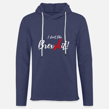 Brussels I do not like Brexshit Tee Shirt Gift - Light Unisex Sweatshirt Hoodie
