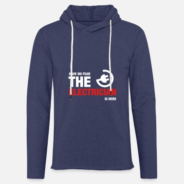 Electrician Have No Fear The Electrician Is Here - Unisex Sweatshirt Hoodie