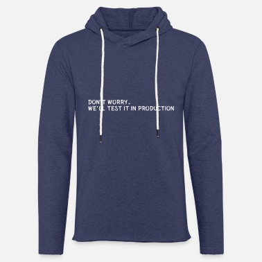 Testosterone Don t Worry We ll Test it in Production - Unisex Sweatshirt Hoodie