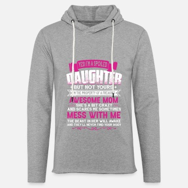 Daughter I'm A Spoiled Daughter Of An Awesome Mom T Shirt - Unisex Sweatshirt Hoodie