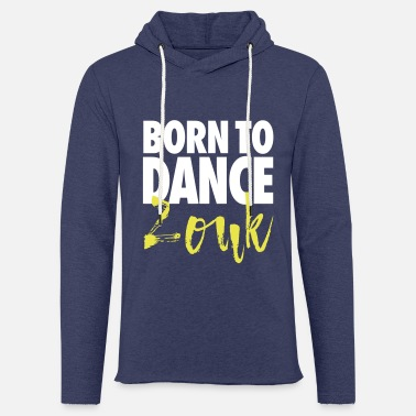 Born To Dance Zouk - ZOUK Dance Shirt - Light Unisex Sweatshirt Hoodie
