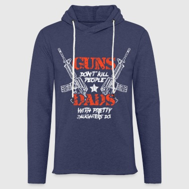 Pretty Guns Do not kill people. Dads With Daughters Do. - Light Unisex Sweatshirt Hoodie