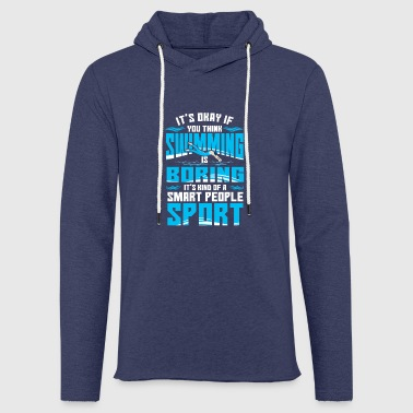 IF YOU THINK SWIMMING IS BORING - Light Unisex Sweatshirt Hoodie