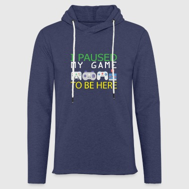 I Paused My Game To Be here | Zocker Spielen WOW - Leichtes Kapuzensweatshirt Unisex
