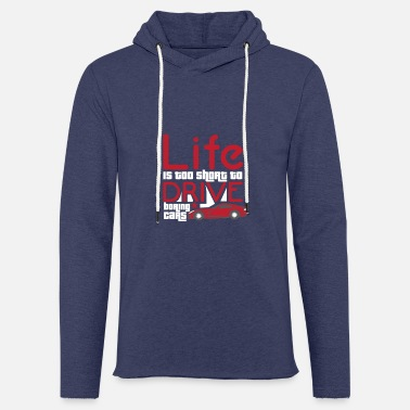 Life Is Too Short To Drive Boring Cars - Light Unisex Sweatshirt Hoodie