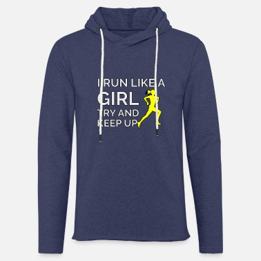 Run Like A Girl I Run LIke A Girl Try And Keep Up - Light Unisex Sweatshirt Hoodie
