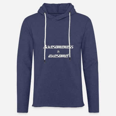 Awesome Awesomeness is awesome - Unisex Sweatshirt Hoodie