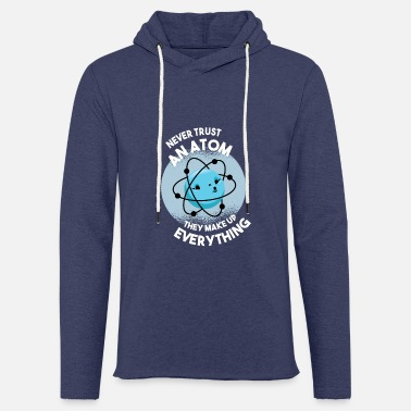 Labouratory Never Trust an atom they make up everthing - Unisex Sweatshirt Hoodie