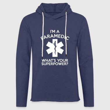 I'M A PARAMEDIC WHAT'S YOUR SUPERPOWER? - Light Unisex Sweatshirt Hoodie