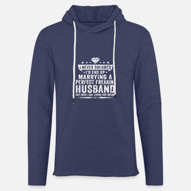 End I'd End Up Marrying A Perfect Freakin' Husband - Unisex Sweatshirt Hoodie