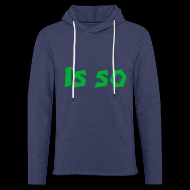 Is so! - Light Unisex Sweatshirt Hoodie