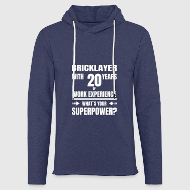 BRICKLAYER 20 YEARS OF WORK EXPERIENCE - Light Unisex Sweatshirt Hoodie
