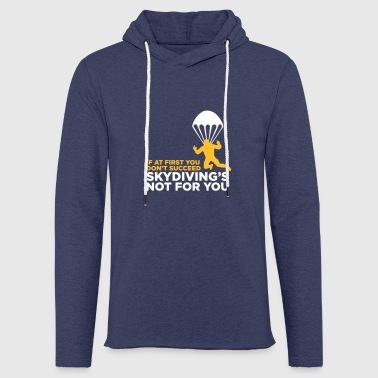 Skydiving Is Not For The Unlucky Ones! - Light Unisex Sweatshirt Hoodie