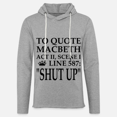 Macbeth To quote Macbeth, shut up the gift - Light Unisex Sweatshirt Hoodie