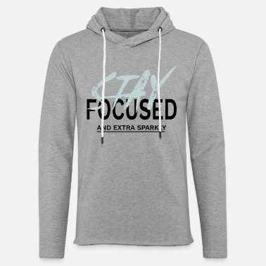 Sparkly Stay focused and extra sparkly - Light Unisex Sweatshirt Hoodie
