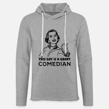Comedian This guy is a great comedian. Gifts for Comedians - Unisex Sweatshirt Hoodie