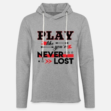 Game as if you had never lost I motivator - Light Unisex Sweatshirt Hoodie
